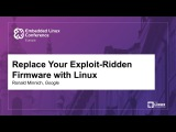 Replace Your Exploit-Ridden Firmware with Linux - Ronald Minnich, Google