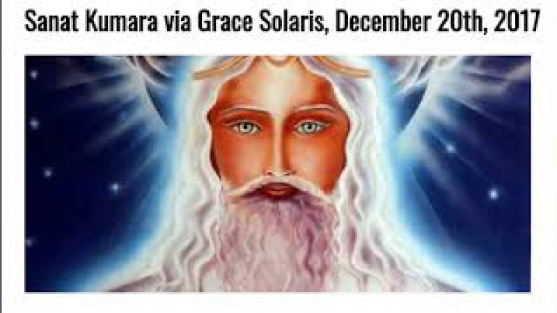 Sanat Kumara via Grace Solaris, December 20th, 2017