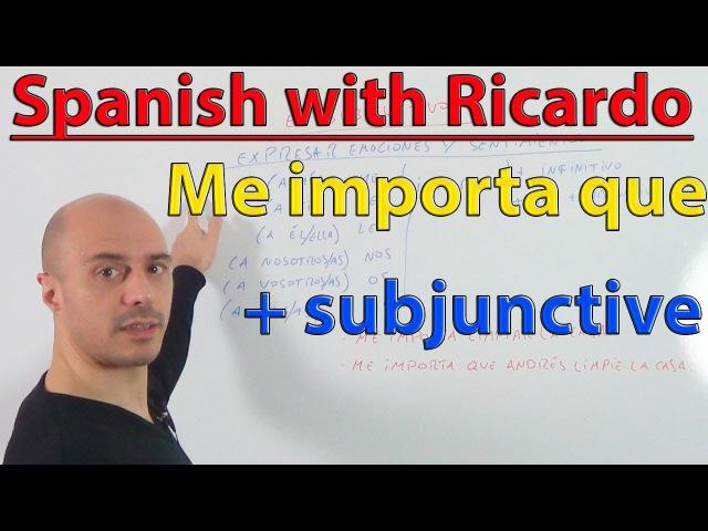 Level B2 - Subjunctive (12) Me importa que subjunctive.