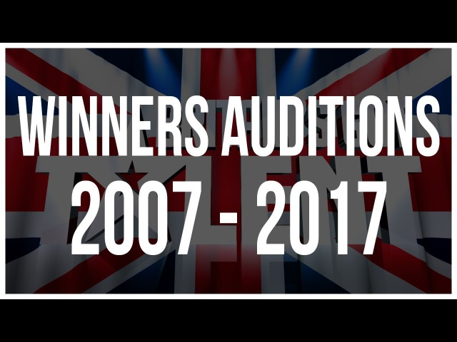 All Winners Auditions on Britain's Got Talent 2007 - 2017