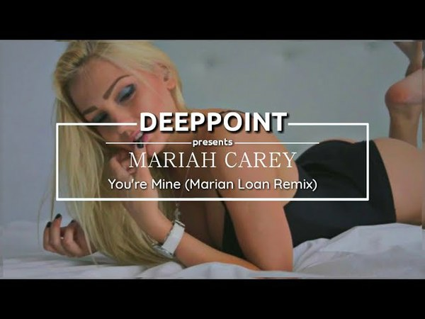 Mariah Carey - You're Mine (Marian Loan Remix) deeppoint.tr enjoymusic