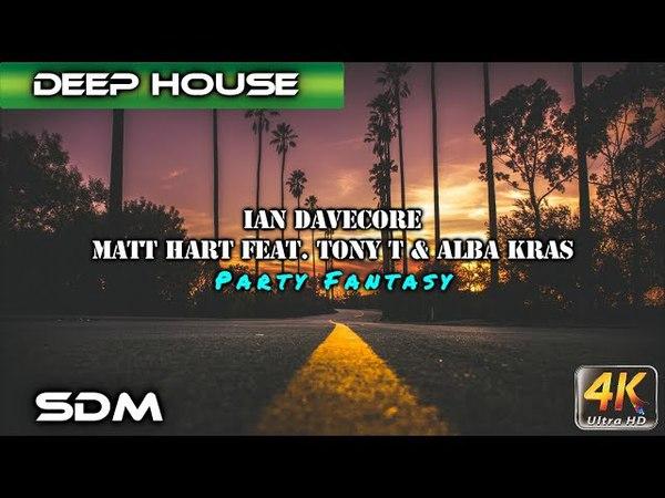Ian Davecore Matt Hart feat. Tony T Alba Kras - Party Fantasy