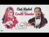 Cheb khaled ft Carol Samaha - Omri 2017 -