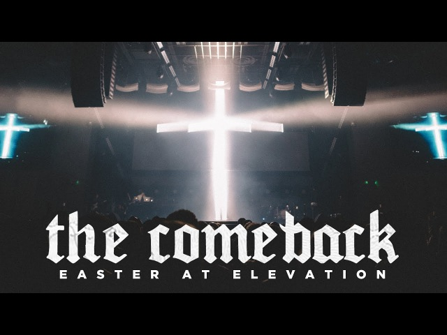 The Comeback | Easter at Elevation