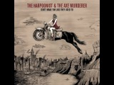 The Harpoonist &amp The Axe Murderer - Don't Make 'Em Like They Used To