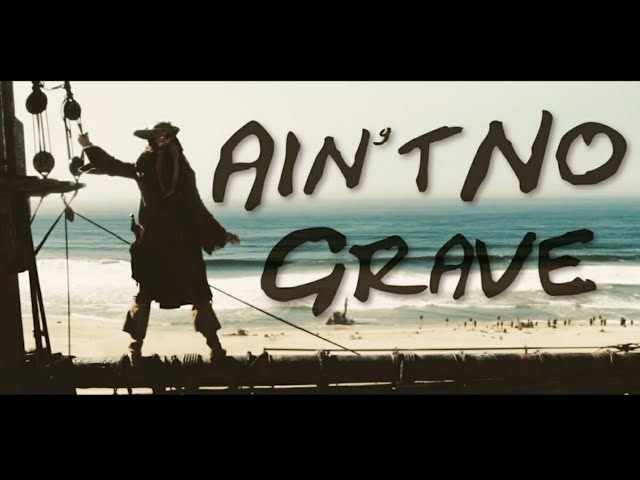 Ain't No Grave - Pirates of the Caribbean tribute