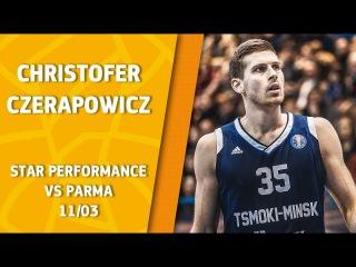 VTBUnitedLeague • Star Perfomance. Christofer Czerapowicz vs Parma - 33 pts, 7 reb & 33 eff!