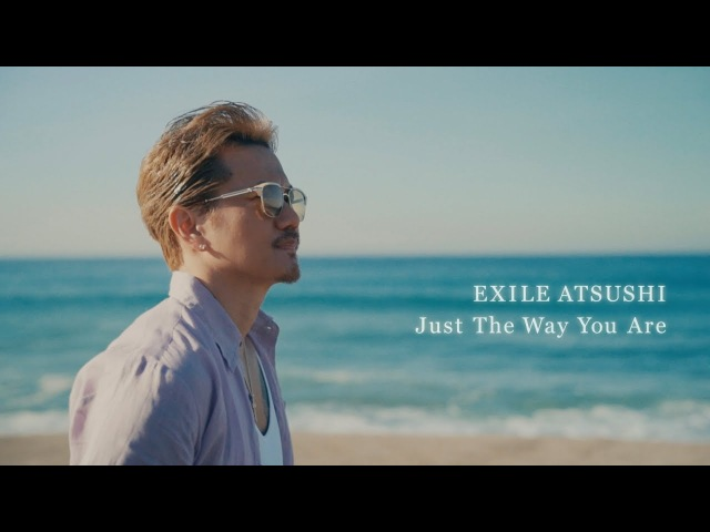 EXILE ATSUSHI / Just The Way You Are (Music Video)