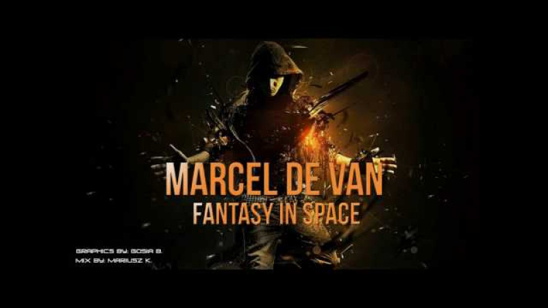 Marcel De Van History Fantasy In Space Mix by Mariusz K EDIT 2K17