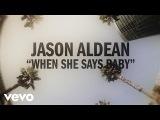 Jason Aldean - When She Says Baby