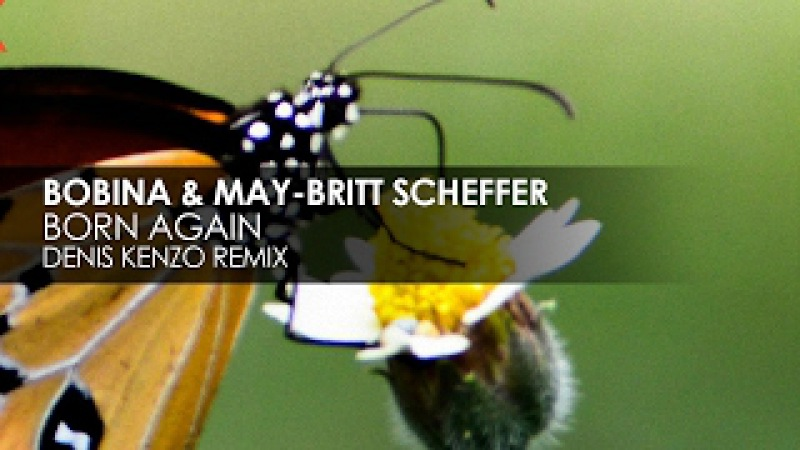 Bobina May-Britt Scheffer - Born Again (Denis Kenzo Remix)