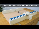 How to Make a Crosscut Sled with Flip Stop Block (Free Plans)