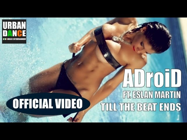 ADroiD Ft. ESLAN MARTIN - Till The Beat Ends - (OFFICIAL VIDEO)