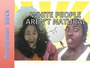 WHITE PEOPLE AREN'T NATURAL