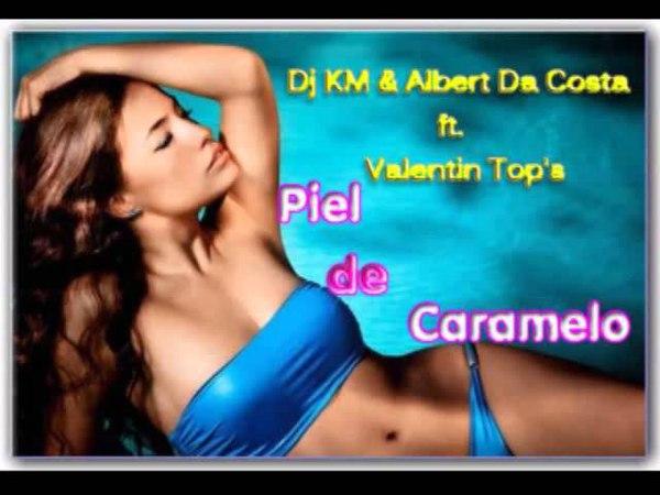 Dj Km Albert da Costa feat Valentin Top's Piel De Caramelo (Official Prevew HQ)
