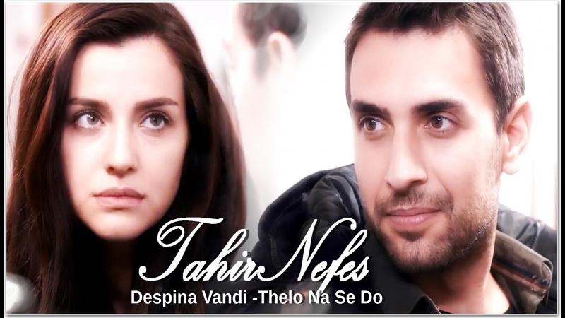 TahirNefes Despina Vandi -Thelo Na Se Do
