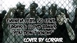 Eminem Feat. 50 Cent, Cashis &amp Lloyd Banks - You Don't Know (На русском) Cover by CorsaiR