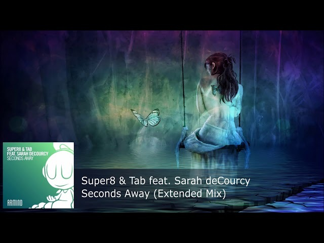 Super8 Tab feat. Sarah deCourcy - Seconds Away (Extended Mix)
