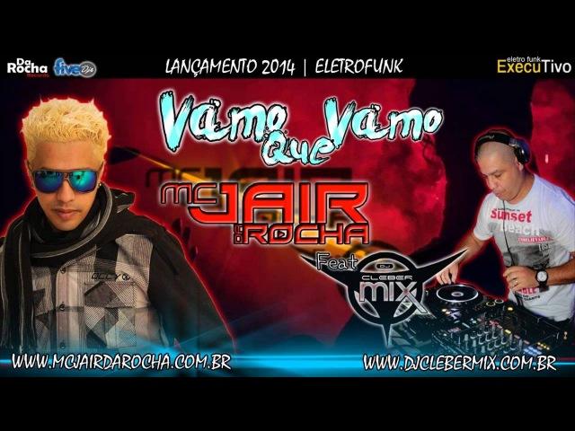 Mc Jair Da Rocha - Vamo Que Vamo - Dj Cleber Mix