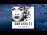 Madonna - Communion (Deep House Mix)