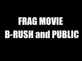 Frag movie №1 - b-rush and public