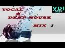 Vocal Deep House Mix [1] - Vdj Vanny Boy®