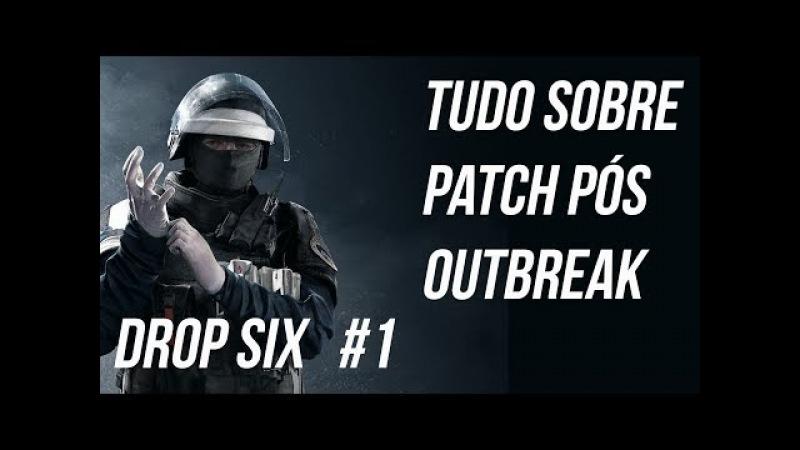 DROP SIX 1- Tudo sobre patch pós OUTBREAK