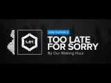 Our Waking Hour - Too Late For Sorry HD