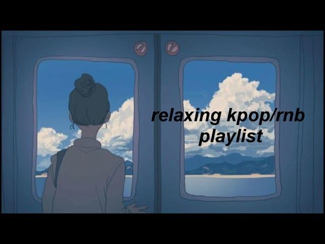 Relaxing kpoprnb playlist