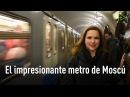 Por qué el metro de Moscú es conocido como 'el palacio subterráneo'