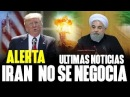 NOTICIAS HOY 16 DE MARZO 2018 I R A N No se negocia ni sede ante los Gringos