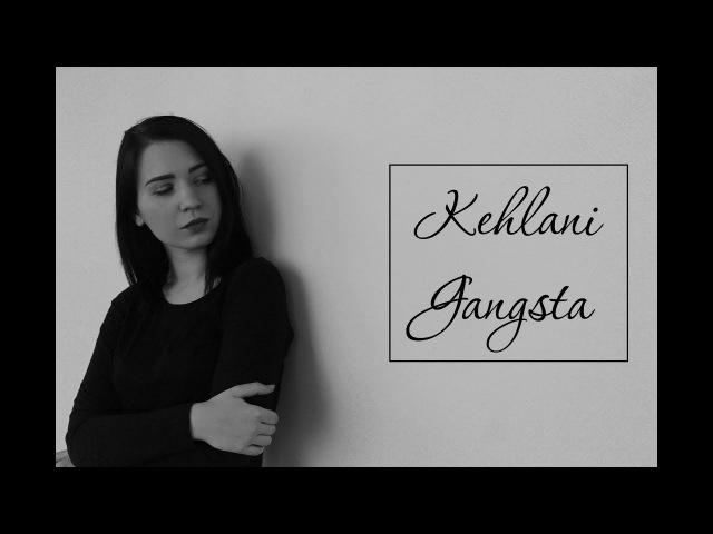Kehlani - Gangsta (cover)