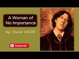 A Woman of No Importance by Oscar Wilde - Audiobook