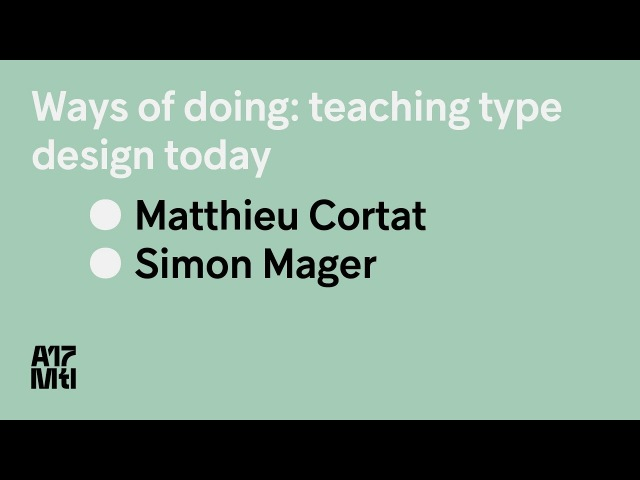 Ways of doing, Teaching type design today - Matthieu Cortat, Simon Mager - ATypI
