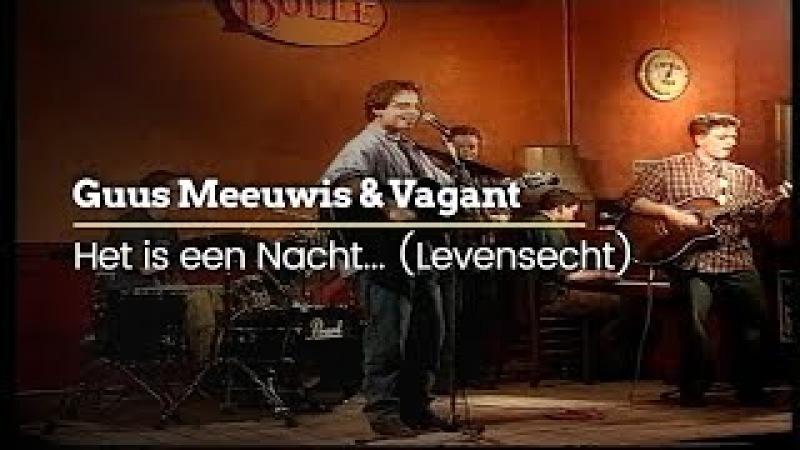 Guus Meeuwis Vagant Het Is Een Nacht Levensecht Official Video