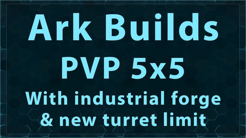 Ark Builds - PvP 5x5 With industrial forge and new turret limit