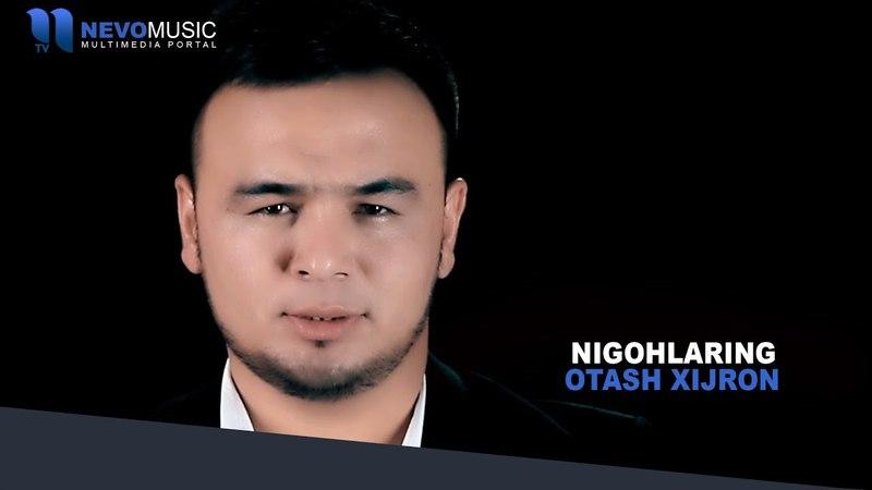 Otash Xijron - Nigohlaring | Оташ Хижрон - Нигохларинг (music version)