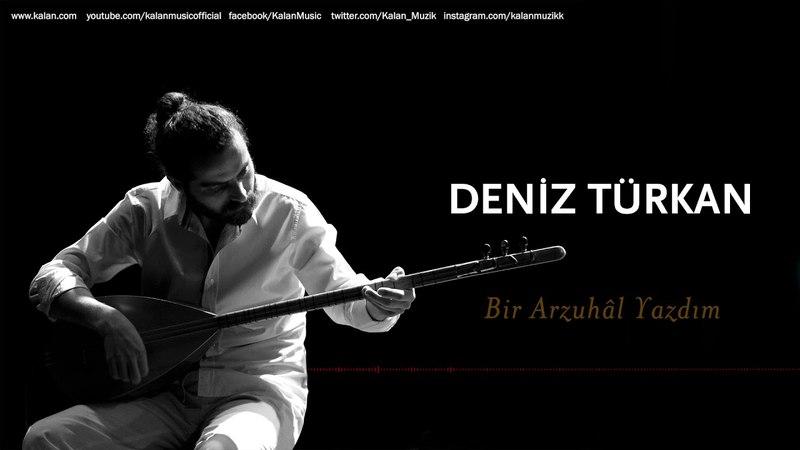 Deniz Türkan - Bir Arzuhâl Yazdım [ Üryan © 2018 Kalan Müzik ]