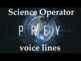 [Prey] All voice lines for the Science Operator