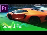 Make your Video Editing 2x Better with SOUND DESIGN & FX (Adobe Premiere Pro CC Tutorial - How to)