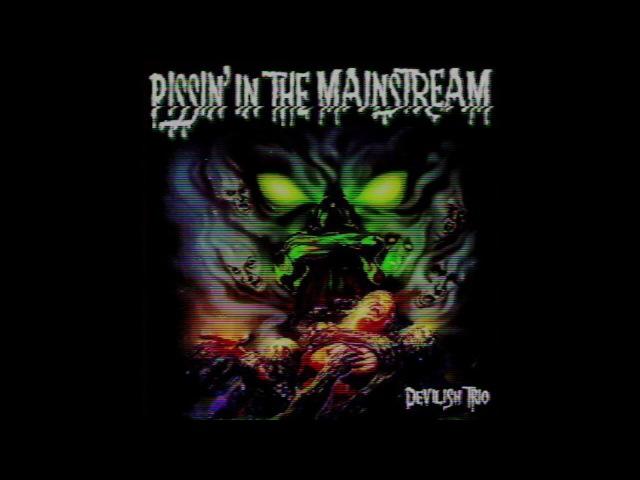 DEVILISH TRIO - PISSIN' IN THE MAINSTREAM