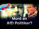 AfD Politiker ermordet? - Doppelmoral bei Attentaten auf Politiker