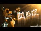 SFM FNAF BELIEVER - FNaF Animation of the Imagine Dragons Song