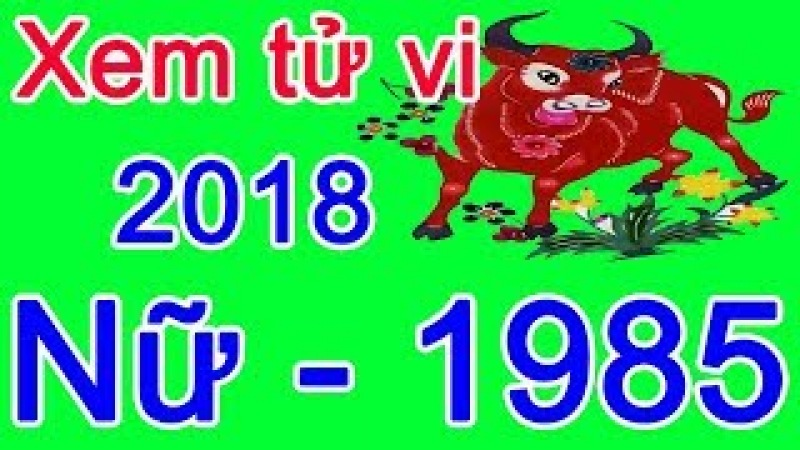 Xem tử vi năm 2018 tuổi ất sửu 1985 nữ mạng Tu vi nam 2018 tuoi at suu Tu vi xem tuong