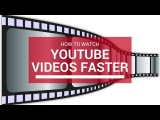 How To Watch YouTube Videos Twice As Fast