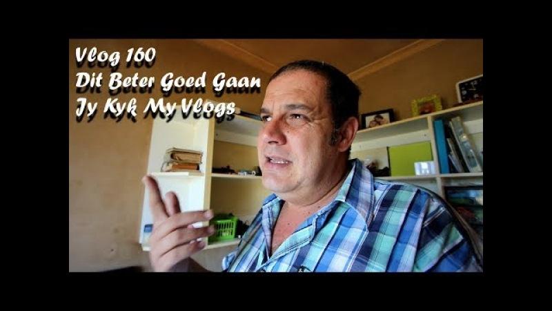 Vlog 160 Dit Beter Goed Gaan Jy Kyk My Vlogs The Daily Vlogger in Afrikaans