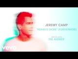 Jeremy Camp - Heavens Shore (Forevermore) (Audio)