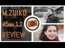 Olympus M.Zuiko 45mm f1.2 Pro Review