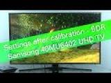 Samsung 40MU6402 MU6400 UHD HDR TV settings after calibration