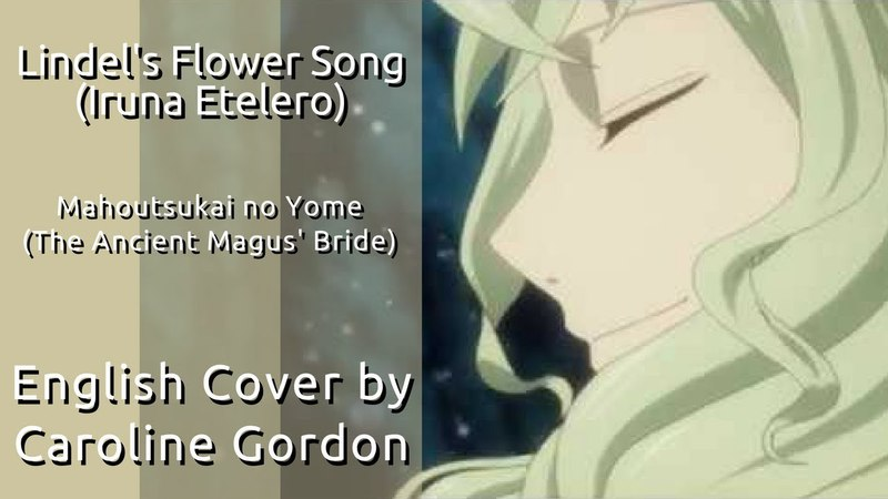 Lindel's Flower Song (English Version) from Mahoutsukai no Yome (The Ancient Magus' Bride)